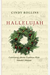 Hallelujah: Cultivating Advent Traditions with Handel's Messiah Kindle Edition