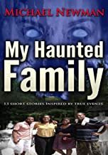 My Haunted Family: 13 Short Stories Inspired By True Events