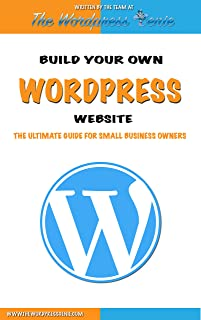 Wordpress: Build Your Own Wordpress Website. Wordpress for Small Business