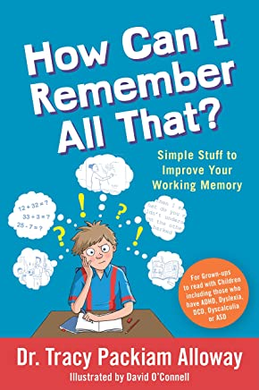 How Can I Remember All That?: Simple Stuff to Improve Your Working Memory - For Grown-ups to read with Children including those who have ADHD, Dyslexia, DCD, Dyscalculia or ASD (English Edition)