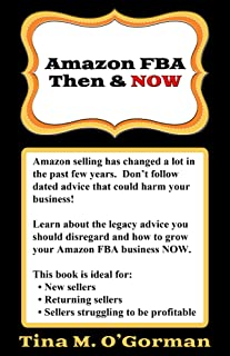Amazon FBA - Then & NOW: Advice for Amazon FBA sellers. Learn to: increase profit, minimize expenses, deal with IP and counterfeit claims, set your app up correctly and avoid the race to the bottom.