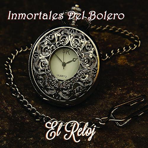 El Reloj (Inmortales del Bolero)