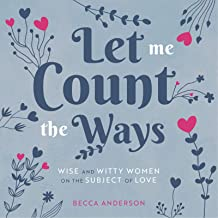 Let Me Count the Ways: Wise and Witty Women on the Subject of Love (Quotations, Affirmations) (English Edition)