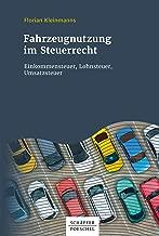 Fahrzeugnutzung im Steuerrecht: Einkommensteuer, Lohnsteuer, Umsatzsteuer (German Edition)