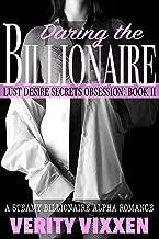 Daring The Billionaire: A Steamy Billionaire Alpha Romance (Lust Desire Secrets Obsession Book 2)