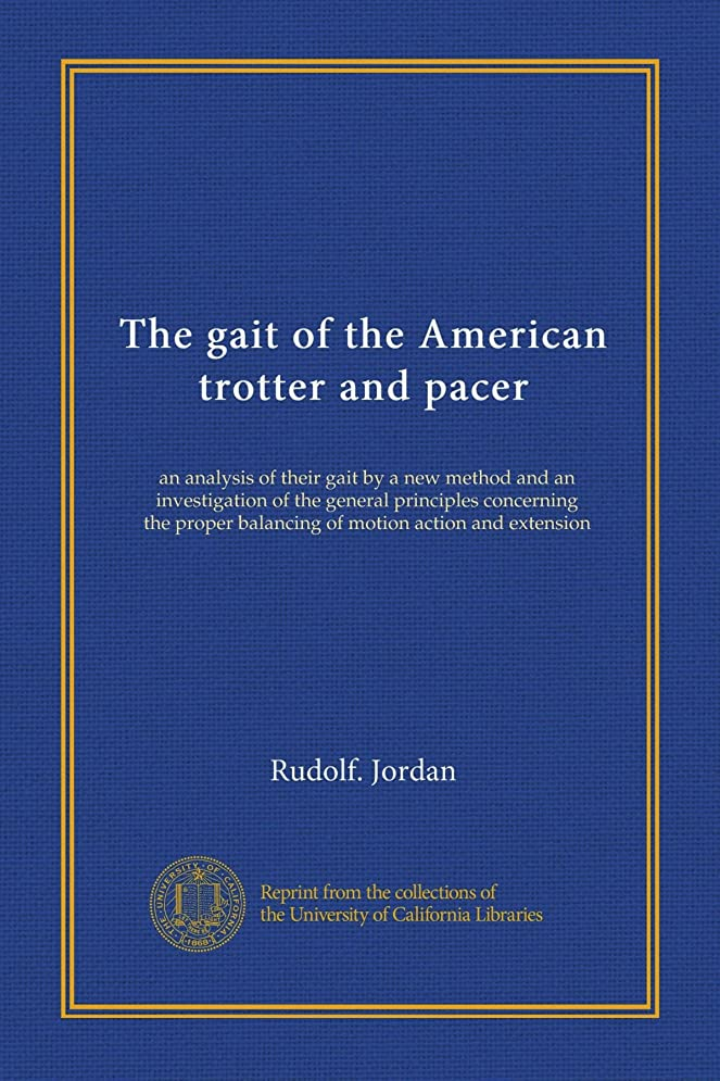 贈り物縮約ライオネルグリーンストリートThe gait of the American trotter and pacer: an analysis of their gait by a new method and an investigation of the general principles concerning the proper balancing of motion action and extension