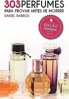 303 Perfumes para Provar antes de Morrer: Edição Feminina
