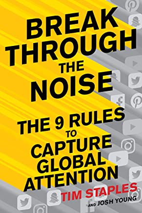 Breaking Through the Noise: The Nine Rules to Inspire the World to Watch, Like and Share Your Brand
