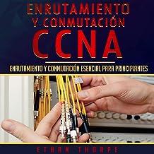 Enrutamiento y conmutación CCNA [CCNA Routing and Switching]: Enrutamiento y conmutación esencial para principiantes
