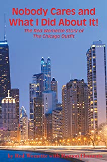Nobody Cares and What I Did About It! The Red Wemette Story of the Chicago OIutfit