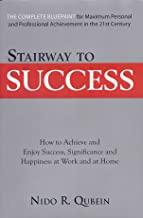 Stairway to Success (The Complete Blueprint for Maximum Personal and Professional Achievement in the
