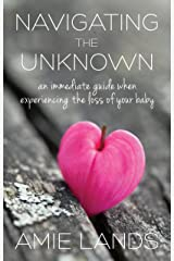 Navigating the Unknown: An Immediate Guide When Experiencing the Loss of Your Baby Kindle Edition