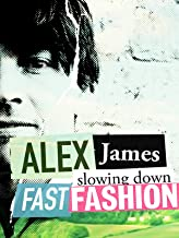 Alex James: Slowing Down Fast Fashion