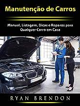 Manutenção de Carros: Manual, Listagem, Dicas e Reparos para Qualquer Carro em Casa (Portuguese Edition)