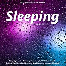 Sleeping Music - Relaxing Piano Music With Rain Sounds to Help You Sleep and Soothing Spa Music for Massage Therapy