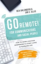 GO REMOTE! for communicators & social people – How to work location independent & start living a fulfilling life: With pro...