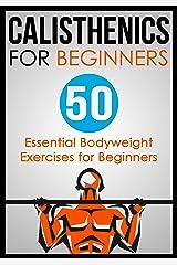 Calisthenics for Beginners: 50 Bodyweight Exercises for Beginners (Bodyweight Exercises, Calisthenics Routines, Calisthenics Workout, Calisthenics Book Book 1) Kindle Edition