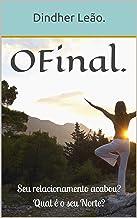 O Final.: Seu relacionamento acabou? Qual é o seu Norte? (Portuguese Edition)