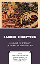 Sacred Inception: Reclaiming the Spirituality of Birth in the Modern World