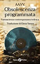 Obsolescenza programmata: Fantascienza contemporanea tedesca (Future Fiction Vol. 67) (Italian Edition)