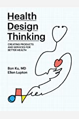 Health Design Thinking: Creating Products and Services for Better Health Kindle Edition
