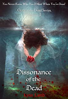 Dissonance of the Dead: You Never Know Who You'll Meet When You're Dead (Opus of the Dead Book 2)
