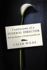 Confessions of a Funeral Director: How the Business of Death Saved My Life Kindle Edition
