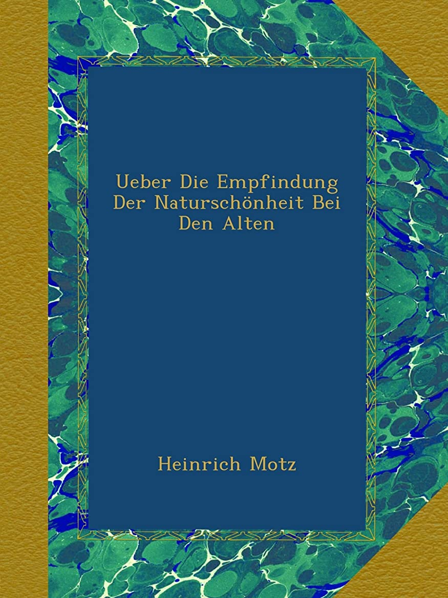 有毒な順応性散文Ueber Die Empfindung Der Naturschoenheit Bei Den Alten