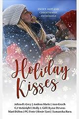 Holiday Kisses: Sweet, Hot and Christmassy Anthology Kindle Edition