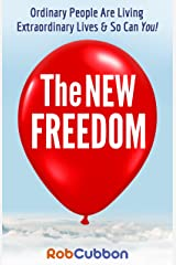 The New Freedom: Ordinary People Are Living Extraordinary Lives & So Can You! Kindle Edition