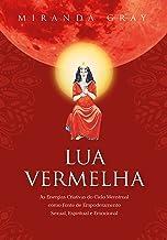 Lua Vermelha: As Energias Criativas do Ciclo Menstrual como Fonte de Empoderamento Sexual. Espiritual e Emocional