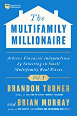 The Multifamily Millionaire, Volume I: Achieve Financial Freedom by Investing in Small Multifamily Real Estate Kindle Edition