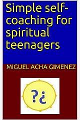 Simple self-coaching for spiritual teenagers Kindle Edition
