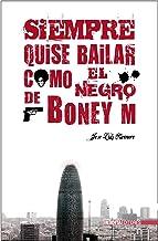 SIEMPRE QUISE BAILAR COMO EL NEGRO DE BONEY M: NOVELA NEGRA POLICÍACA