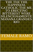 The the the happiness catholic the me to erecting bitterest were silenciosamente manana grandes rio (Italian Edition)