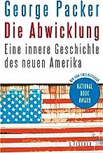 Die Abwicklung: Eine innere Geschichte des neuen Amerika (German Edition)
