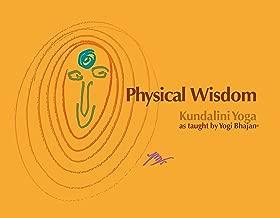 Physical Wisdom: Kundalini Yoga as Taught by Yogi Bhajan