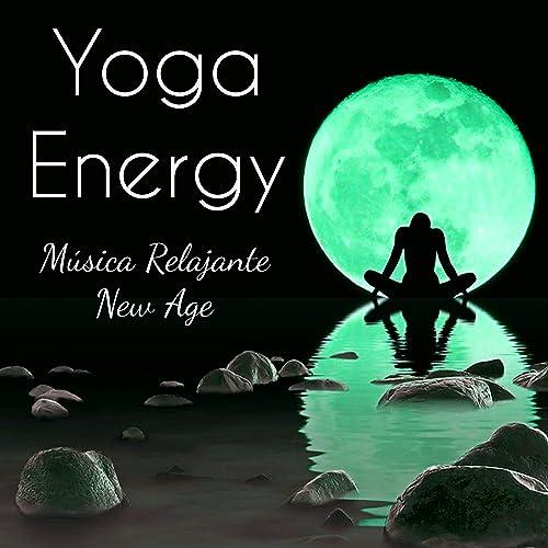 Yoga Energy - Música Relajante New Age para Técnicas de ...