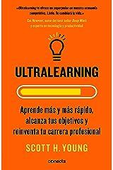 Ultralearning: Aprende más y más rápido, alcanza tus objetivos y reinventa tu carrera profesional (Spanish Edition) Kindle Edition