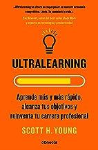 Ultralearning: Aprende más y más rápido, alcanza tus objetivos y reinventa tu carrera profesional (Spanish Edition)