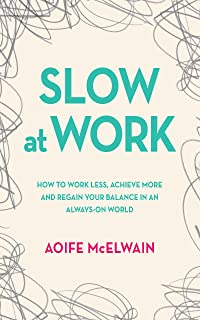 Slow at Work: How to work less, achieve more and regain your