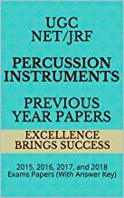 UGC NET/JRF Percussion Instruments Previous Year Papers: 2015, 2016, 2017, and 2018 Exams Papers (With Answer Key) (Excellence Brings Success Series Book 35)