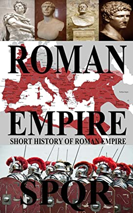 The History of the Roman Empire: A Captivating Guide to the Rise and Fall of the Roman Empire Including Stories of Roman Emperors Such as Augustus Octavian, Trajan, and Claudius (English Edition)