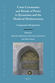 Court Ceremonies and Rituals of Power in Byzantium and the Medieval Mediterranean: Comparative Perspectives