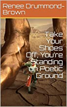 Take Your Shoes Off; You're Standing on Poetic Ground (English Edition)