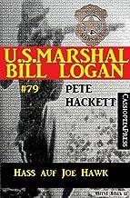 U.S. Marshal Bill Logan Band 79: Hass auf Joe Hawk (Western) (German Edition)