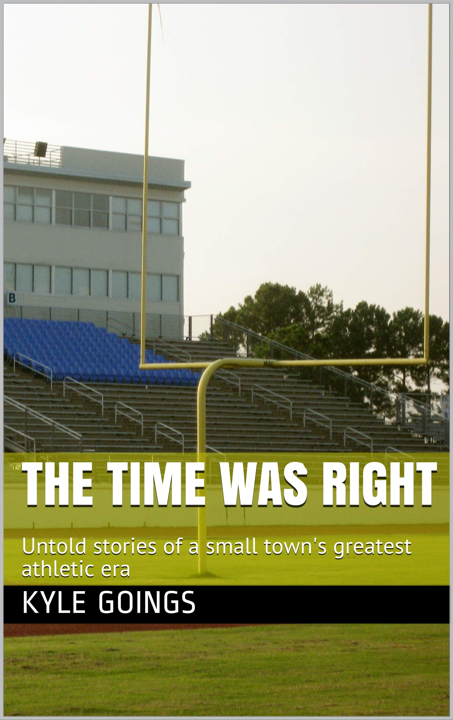 Image OfThe Time Was Right: Untold Stories Of A Small Town's Greatest Athletic Era (English Edition)