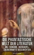 Die phantastische Welt der Literatur: 90+ Romane, Märchen & Zauberhafte Geschichten (Illustrierte Ausgabe): Zauberer Merlin, Der Zwergenwald, Drude, Nils ... Peterchens Mondfahrt… (German Edition)