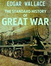The Standard History of Great War (Annotated): Complete in 4 Volumes