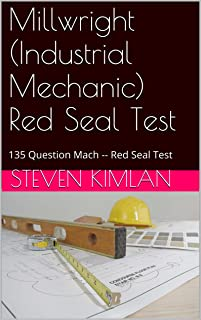 Millwright (Industrial Mechanic) Red Seal Test: 135 Question Mach - Red Seal Test 1 (Millwright Test)